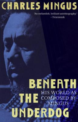 Beneath the Underdog By Mingus, Charles/ King, Nel (EDT)