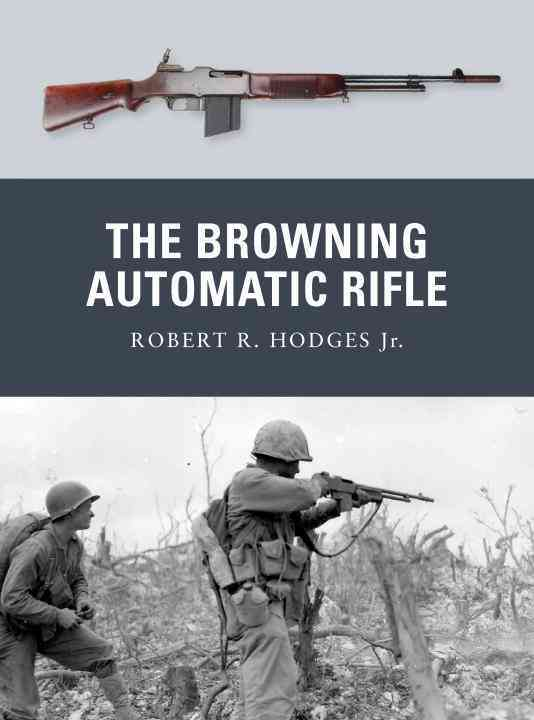 The Browning Automatic Rifle By Hodges, Robert/ Shumate, Johnny (ILT)